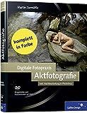 Digitale Fotopraxis: Aktfotografie: Inklusive Nachbearbeitung  in Photoshop (Galileo Design)